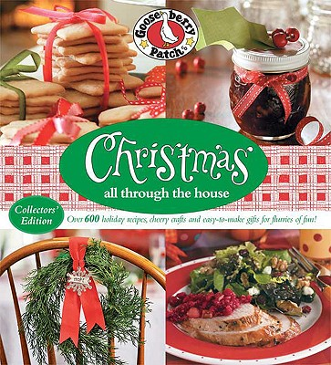 Christmas All Through the House: Over 600 Holiday Recipes, Cheery Crafts and EasyToMake Gifts for Flurries of Fun (Collectors Edition)